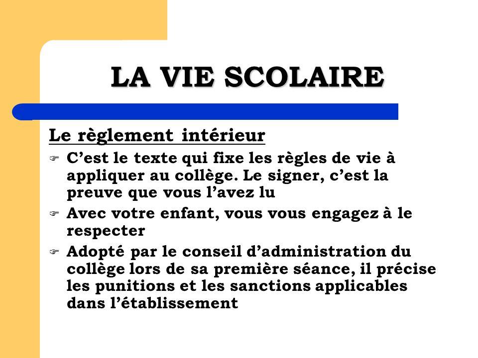 LA VIE SCOLAIRE Le règlement intérieur Cest le texte qui fixe les règles de vie à appliquer au collège.