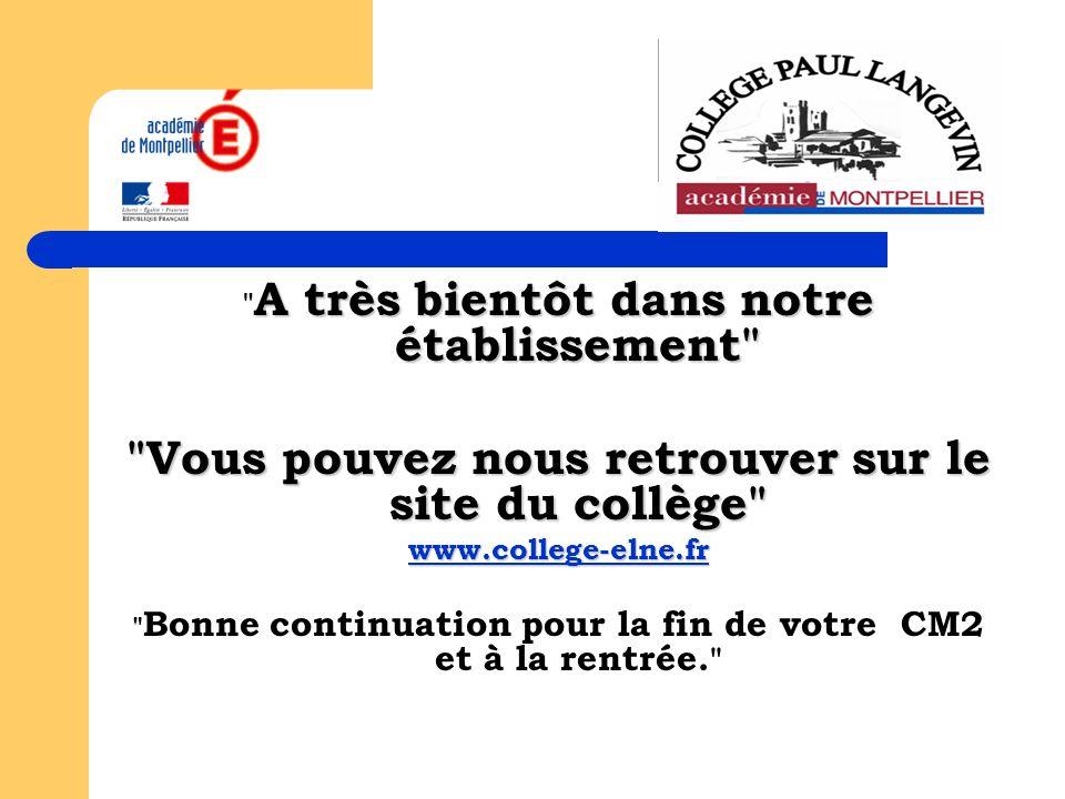 A très bientôt dans notre établissement A très bientôt dans notre établissement Vous pouvez nous retrouver sur le site du collège www.college-elne.fr Bonne continuation pour la fin de votre CM2 et à la rentrée.