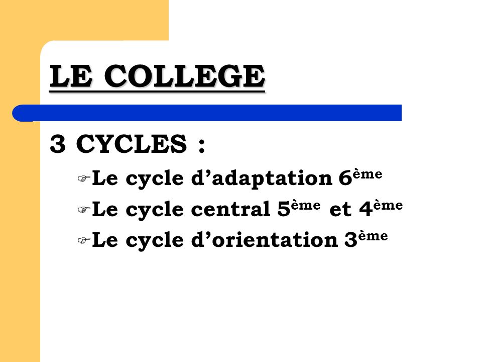 LE COLLEGE 3 CYCLES : Le cycle dadaptation 6 ème Le cycle central 5 ème et 4 ème Le cycle dorientation 3 ème