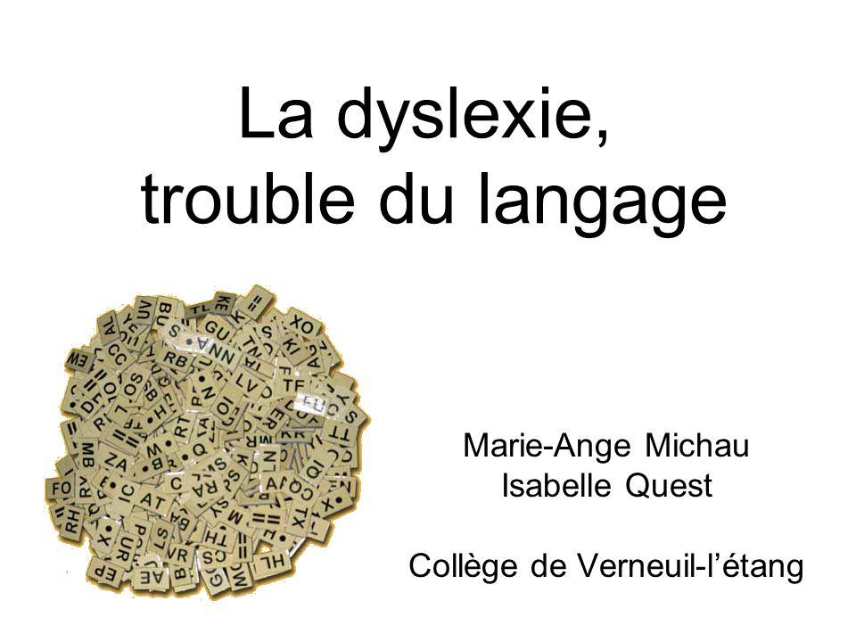 La dyslexie, trouble du langage Marie-Ange Michau Isabelle Quest Collège de Verneuil-létang