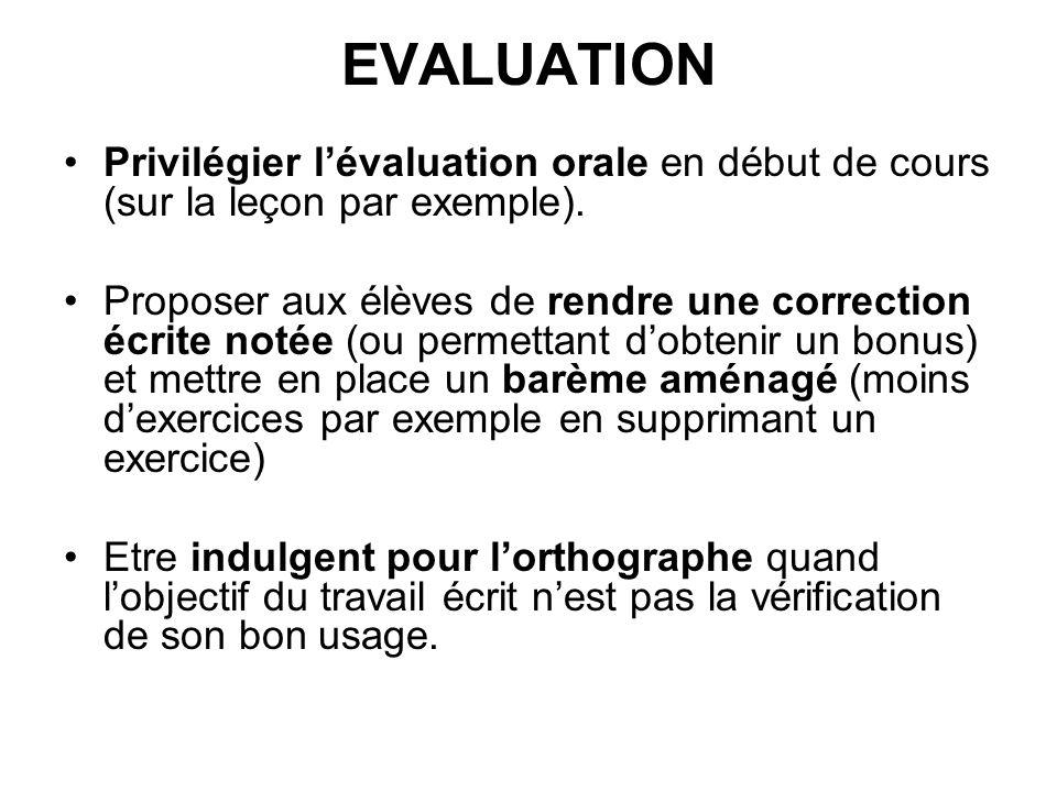 EVALUATION Privilégier lévaluation orale en début de cours (sur la leçon par exemple). Proposer aux élèves de rendre une correction écrite notée (ou p