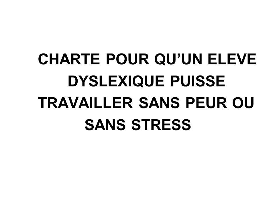 CHARTE POUR QUUN ELEVE DYSLEXIQUE PUISSE TRAVAILLER SANS PEUR OU SANS STRESS