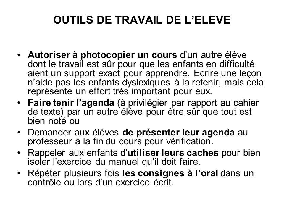 OUTILS DE TRAVAIL DE LELEVE Autoriser à photocopier un cours dun autre élève dont le travail est sûr pour que les enfants en difficulté aient un suppo