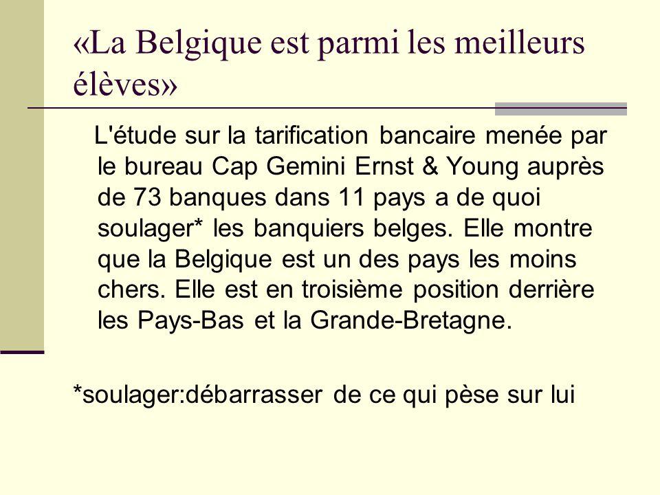 «La Belgique est parmi les meilleurs élèves» L étude sur la tarification bancaire menée par le bureau Cap Gemini Ernst & Young auprès de 73 banques dans 11 pays a de quoi soulager* les banquiers belges.