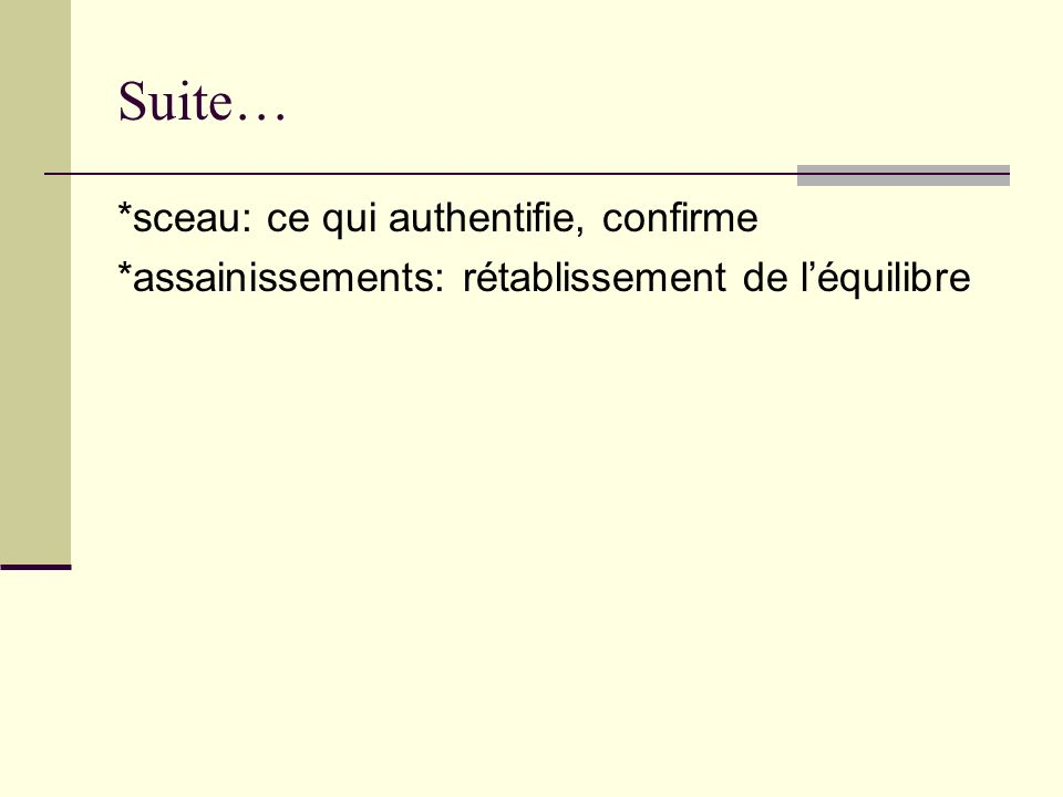 Suite… *sceau: ce qui authentifie, confirme *assainissements: rétablissement de léquilibre