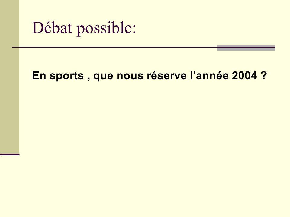 Débat possible: En sports, que nous réserve lannée 2004