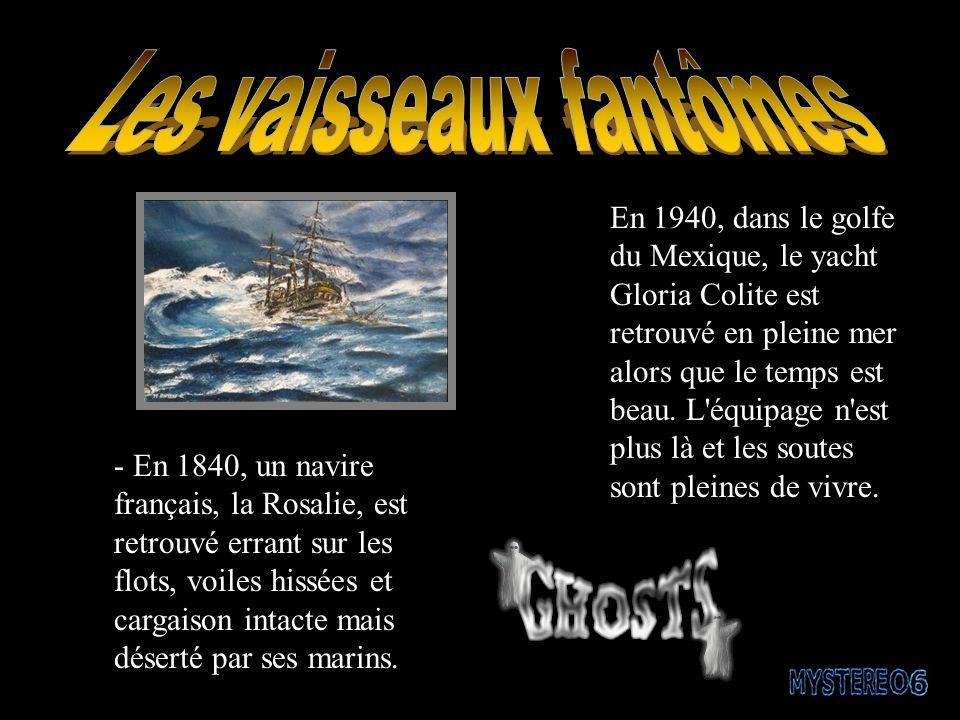 - En 1840, un navire français, la Rosalie, est retrouvé errant sur les flots, voiles hissées et cargaison intacte mais déserté par ses marins.