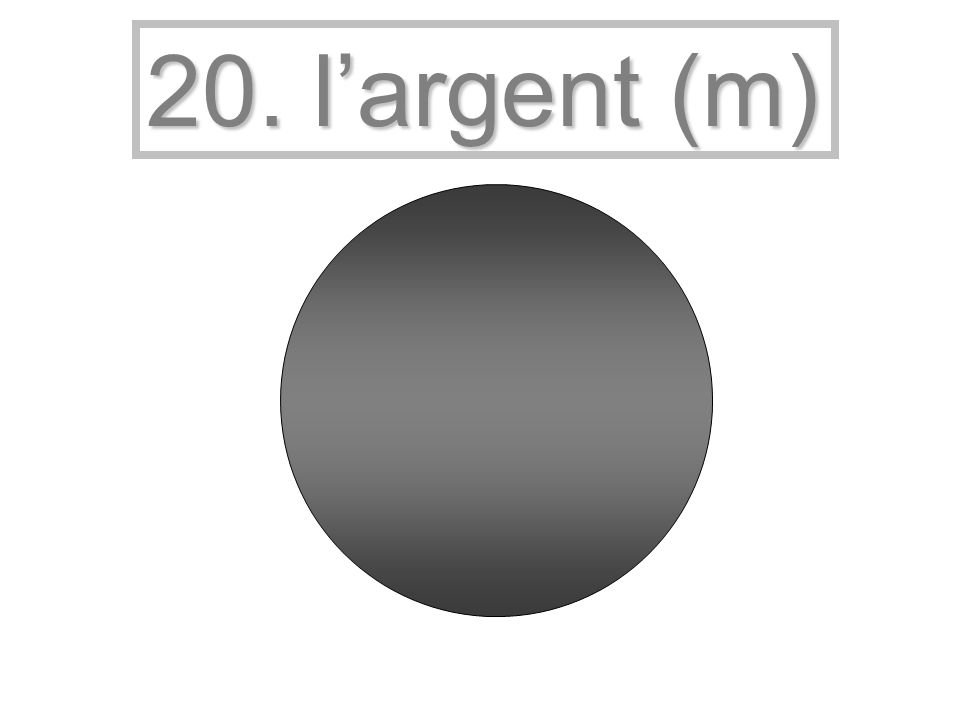 20. largent (m)