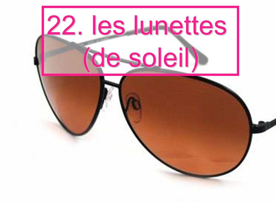22. les lunettes (de soleil)