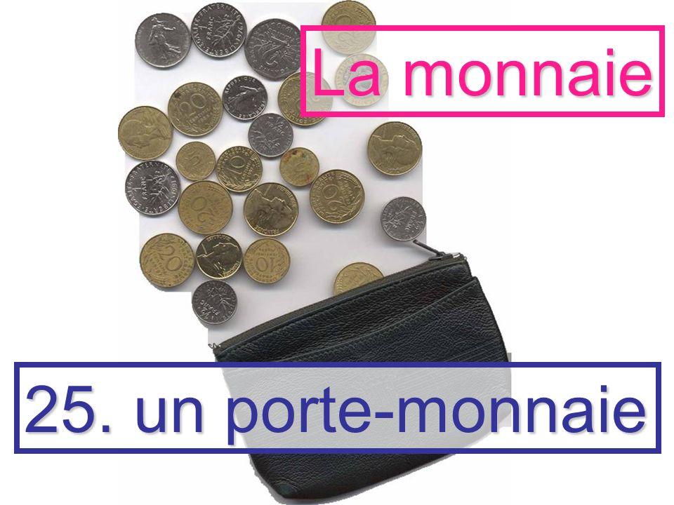 25. un porte-monnaie La monnaie