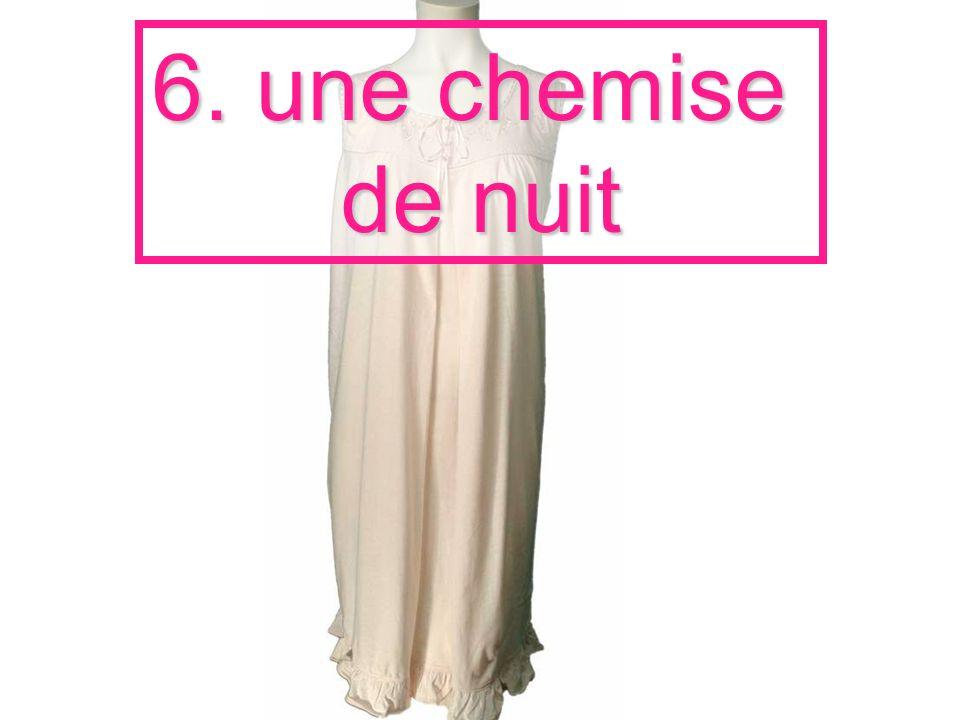 6. une chemise de nuit