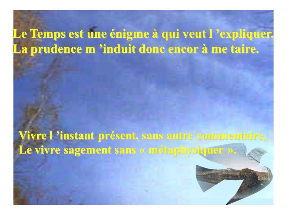 Vivre l instant présent, sans autre commentaire, Le vivre sagement sans « métaphysiquer ».