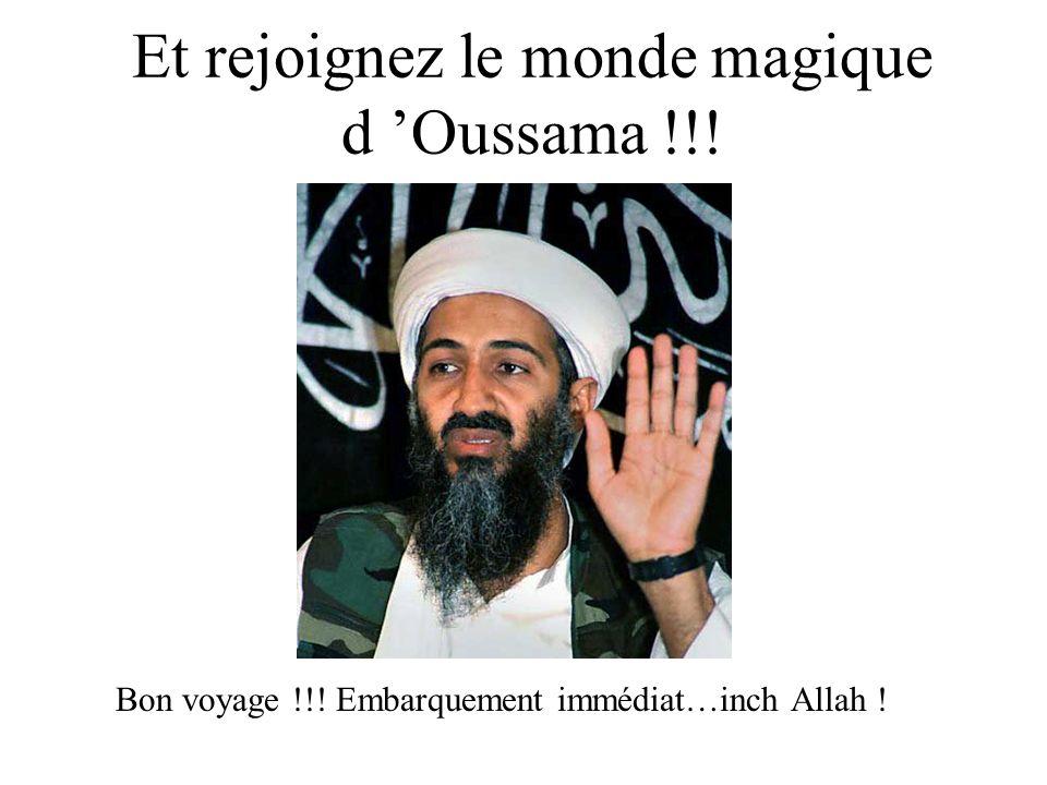Et rejoignez le monde magique d Oussama !!! Bon voyage !!! Embarquement immédiat…inch Allah !