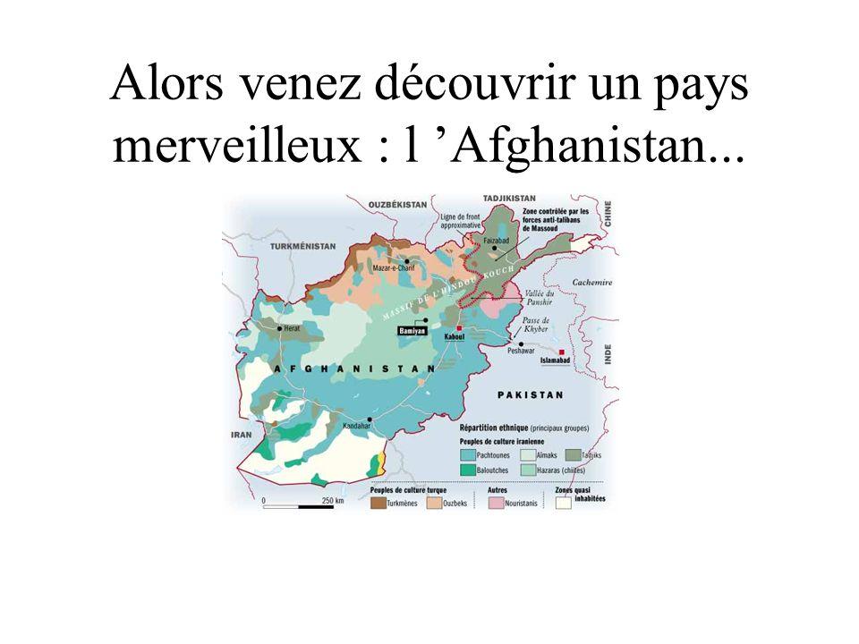 Alors venez découvrir un pays merveilleux : l Afghanistan...