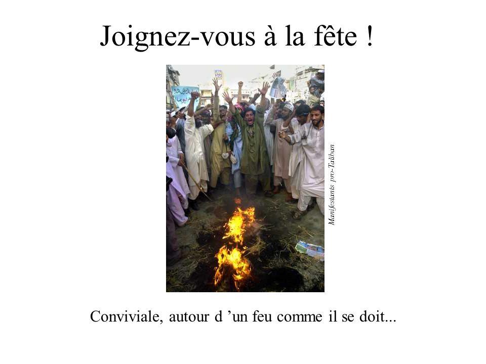 Joignez-vous à la fête ! Conviviale, autour d un feu comme il se doit... Manifestants pro-Taliban