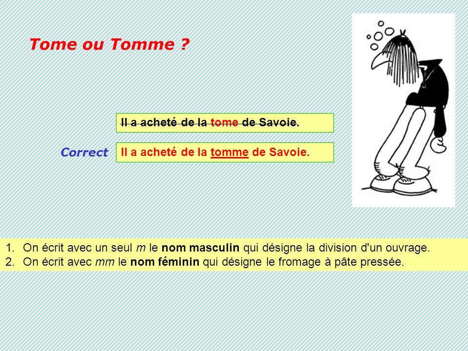 Tome ou Tomme ? Il a acheté de la tome de Savoie. Il a acheté de la tomme de Savoie.