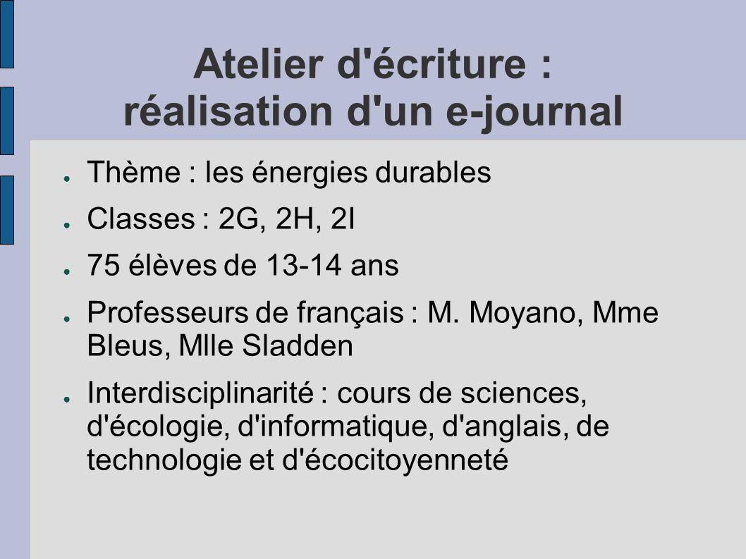 Atelier d'écriture : réalisation d'un e-journal Thème : les énergies durables Classes : 2G, 2H, 2I 75 élèves de 13-14 ans Professeurs de français : M.