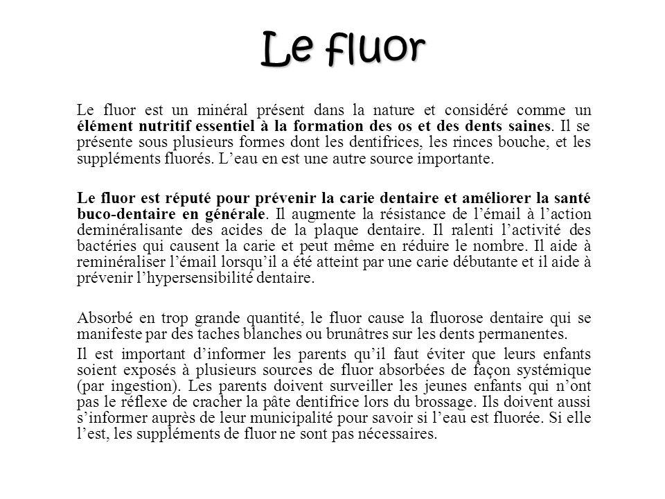 Le fluor Le fluor est un minéral présent dans la nature et considéré comme un élément nutritif essentiel à la formation des os et des dents saines. Il