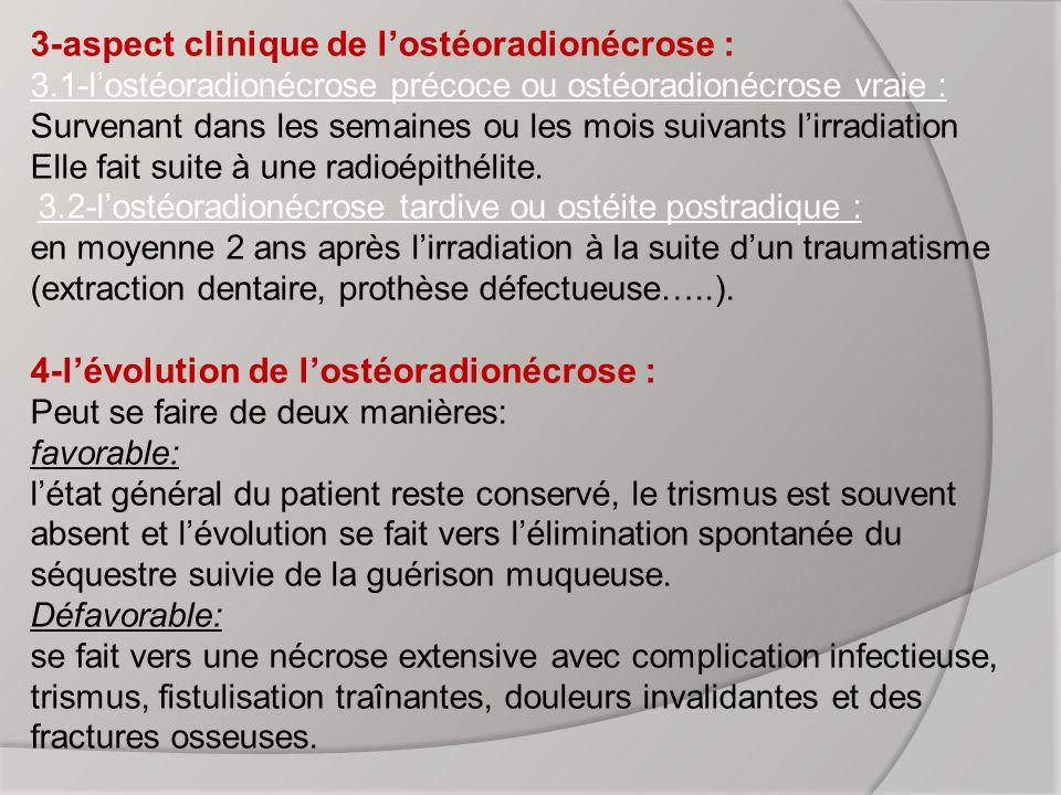IV) MALADES PRESENTANT UN RISQUE DOSTEORADIONECROSE : Ce sont tous les malades traites par la radiothérapie transcutanée ou interstitielle de la région cervico-faciale à des doses égales ou supérieures à 50 grays.