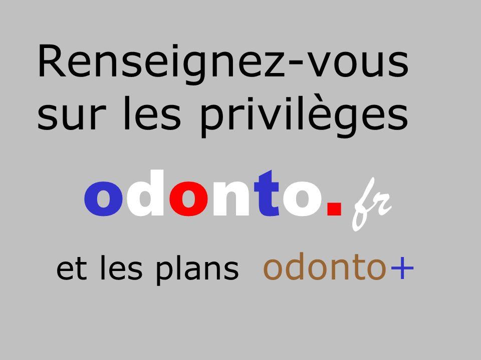 Renseignez-vous sur les privilèges odonto. fr et les plans odonto+