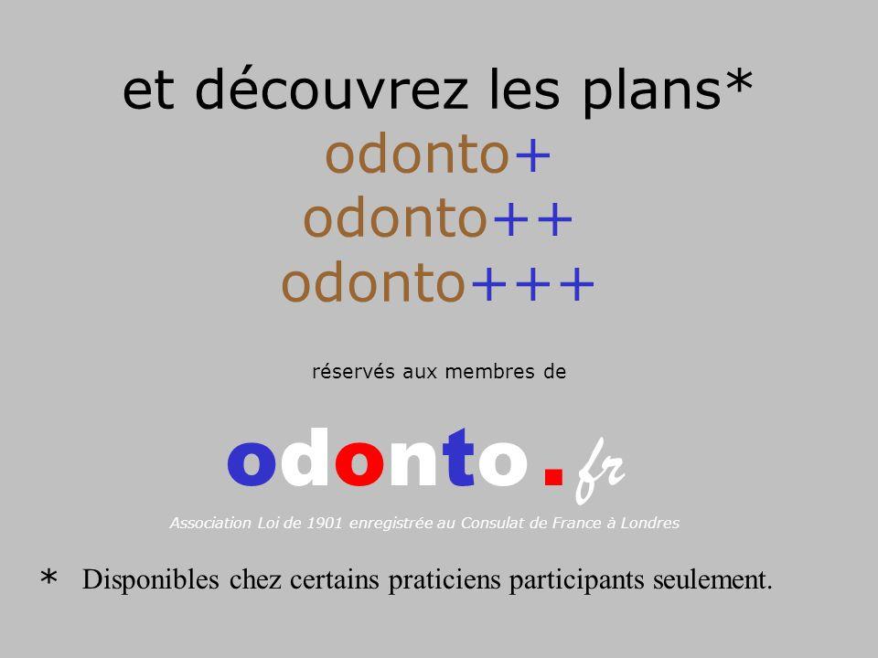 et découvrez les plans* odonto+ odonto++ odonto+++ réservés aux membres de odonto.