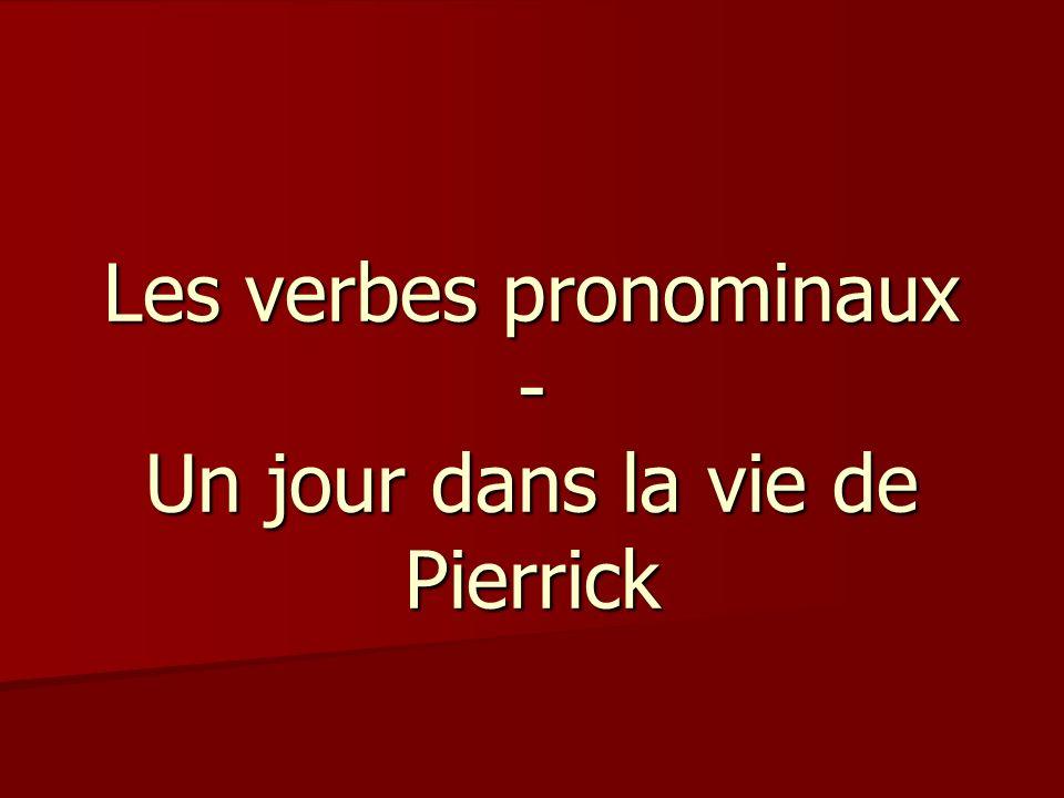 Les verbes pronominaux - Un jour dans la vie de Pierrick