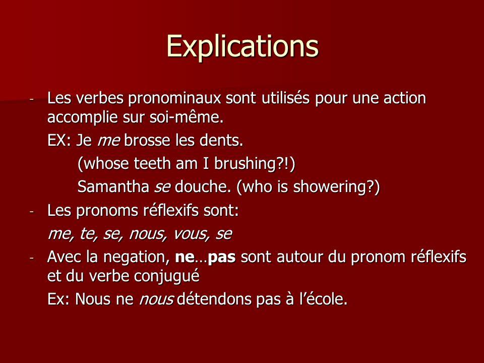 Explications - Les verbes pronominaux sont utilisés pour une action accomplie sur soi-même.