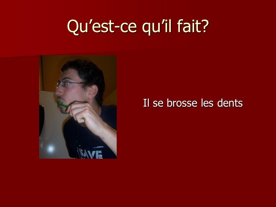 Quest-ce quil fait Il se brosse les dents