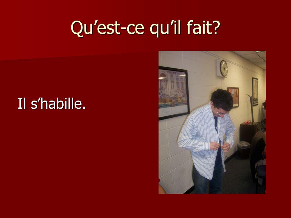 Quest-ce quil fait Il shabille.