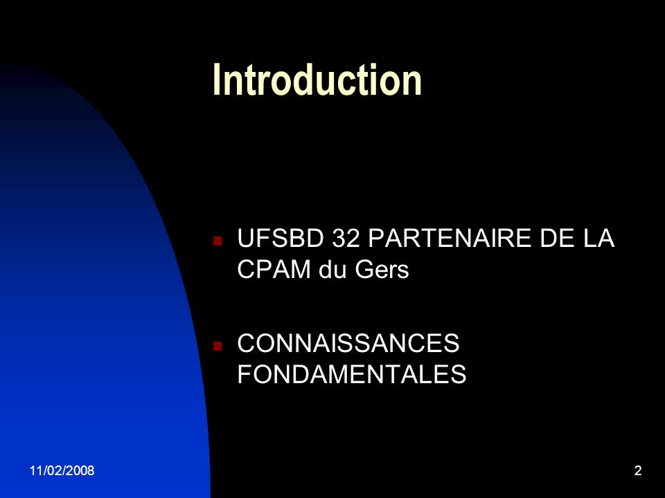 11/02/20082 Introduction UFSBD 32 PARTENAIRE DE LA CPAM du Gers CONNAISSANCES FONDAMENTALES
