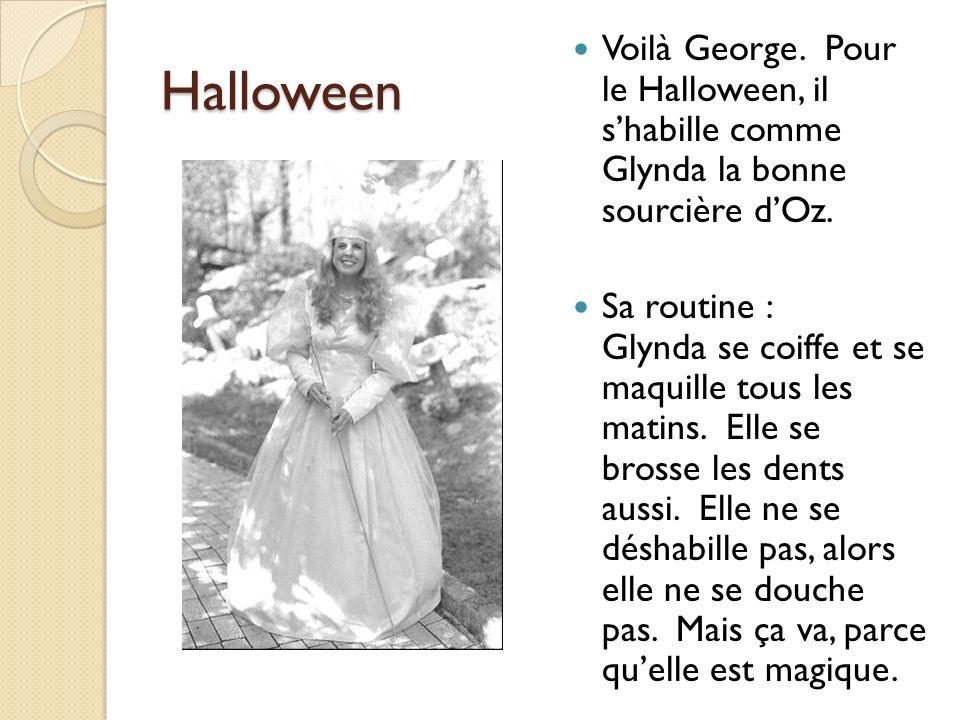 Halloween Voilà George. Pour le Halloween, il shabille comme Glynda la bonne sourcière dOz. Sa routine : Glynda se coiffe et se maquille tous les mati
