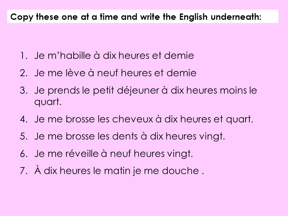 Copy these one at a time and write the English underneath: 1.Je mhabille à dix heures et demie 2.Je me lève à neuf heures et demie 3.Je prends le peti
