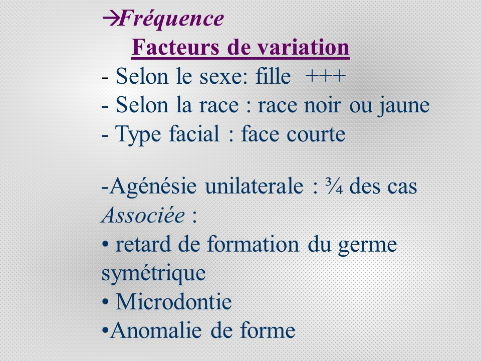 FREQUENCE - Dents permanentes : 8 inf 8 sup 3 sup 1 sup 5 inf 3 inf 6 - Dents surnuméraires - Molaires temporaires