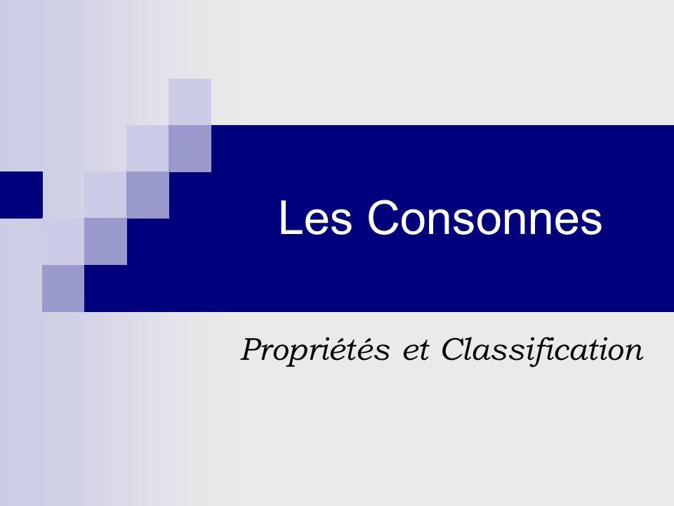 Les Consonnes Propriétés et Classification