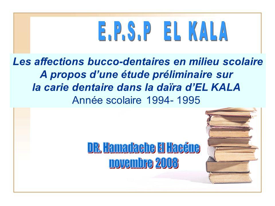 Les affections bucco-dentaires en milieu scolaire A propos dune étude préliminaire sur la carie dentaire dans la daïra dEL KALA Année scolaire 1994- 1