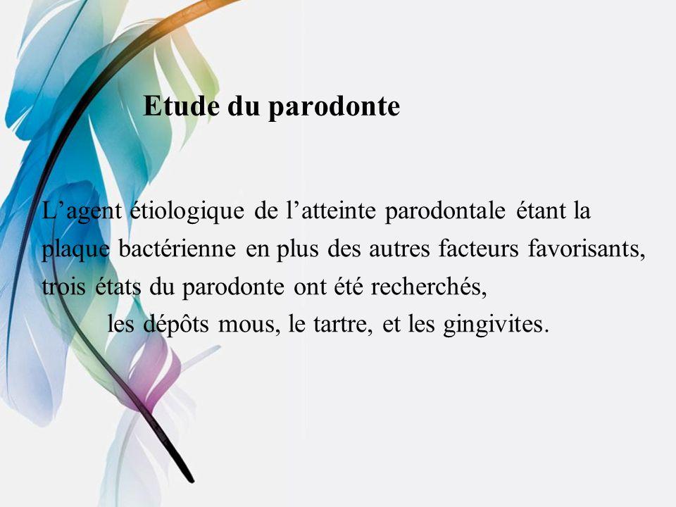Etude du parodonte Lagent étiologique de latteinte parodontale étant la plaque bactérienne en plus des autres facteurs favorisants, trois états du par