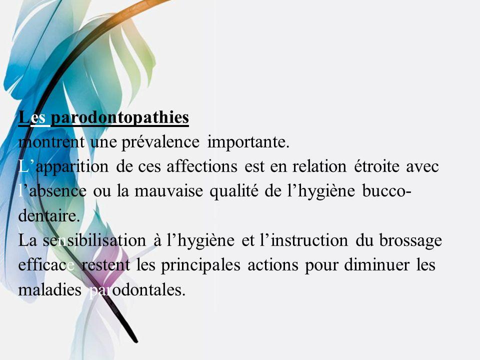 Les parodontopathies montrent une prévalence importante. Lapparition de ces affections est en relation étroite avec labsence ou la mauvaise qualité de