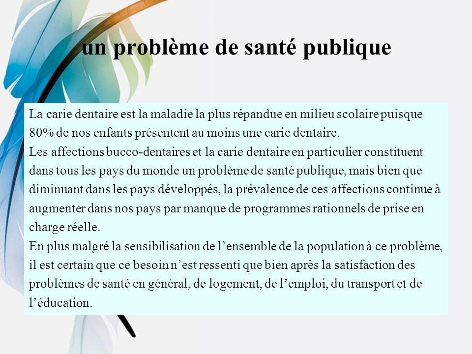 un problème de santé publique La carie dentaire est la maladie la plus répandue en milieu scolaire puisque 80% de nos enfants présentent au moins une