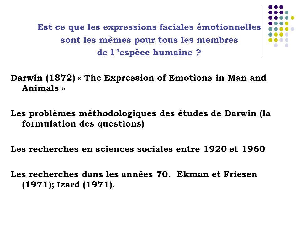Est ce que les expressions faciales émotionnelles sont les mêmes pour tous les membres de l espèce humaine ? Darwin (1872) « The Expression of Emotion