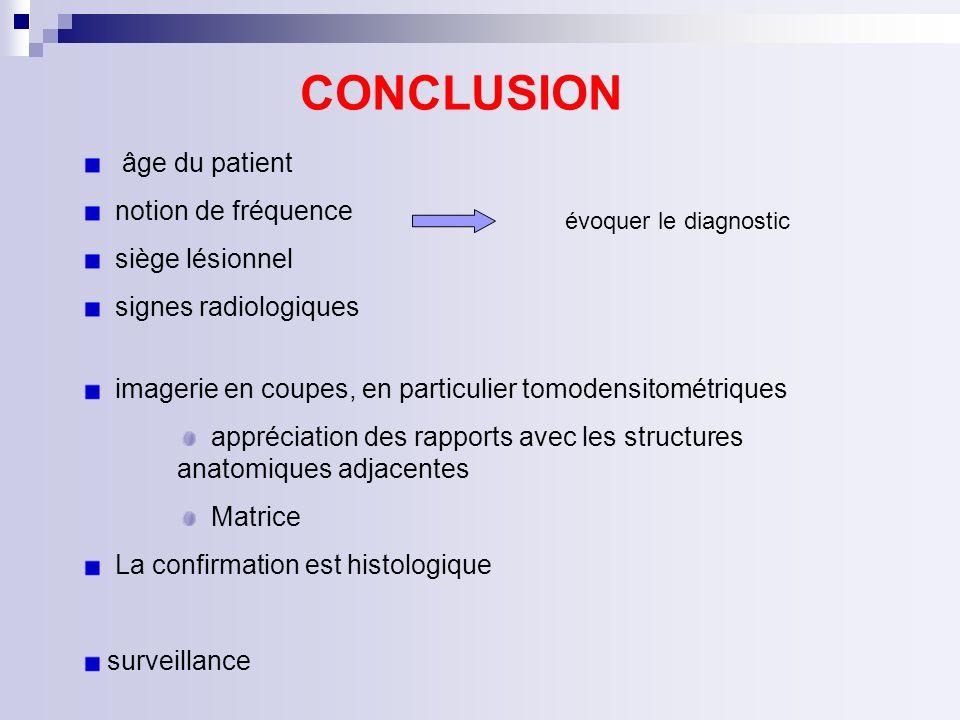 âge du patient notion de fréquence siège lésionnel signes radiologiques CONCLUSION imagerie en coupes, en particulier tomodensitométriques appréciatio