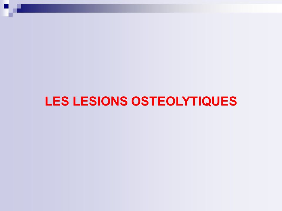 LES LESIONS OSTEOLYTIQUES