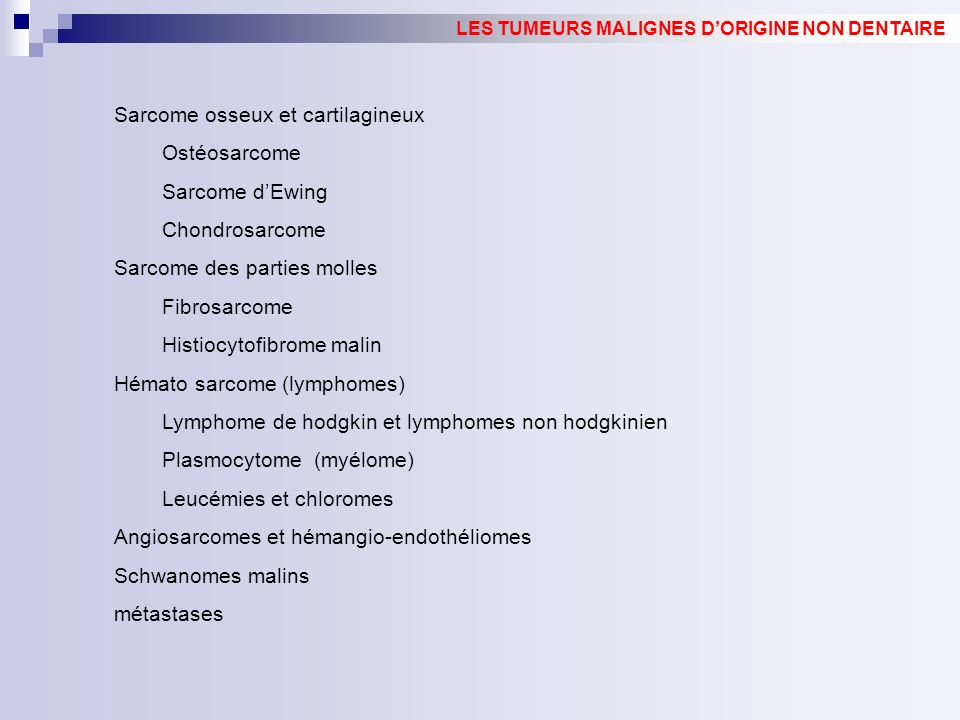Sarcome osseux et cartilagineux Ostéosarcome Sarcome dEwing Chondrosarcome Sarcome des parties molles Fibrosarcome Histiocytofibrome malin Hémato sarc