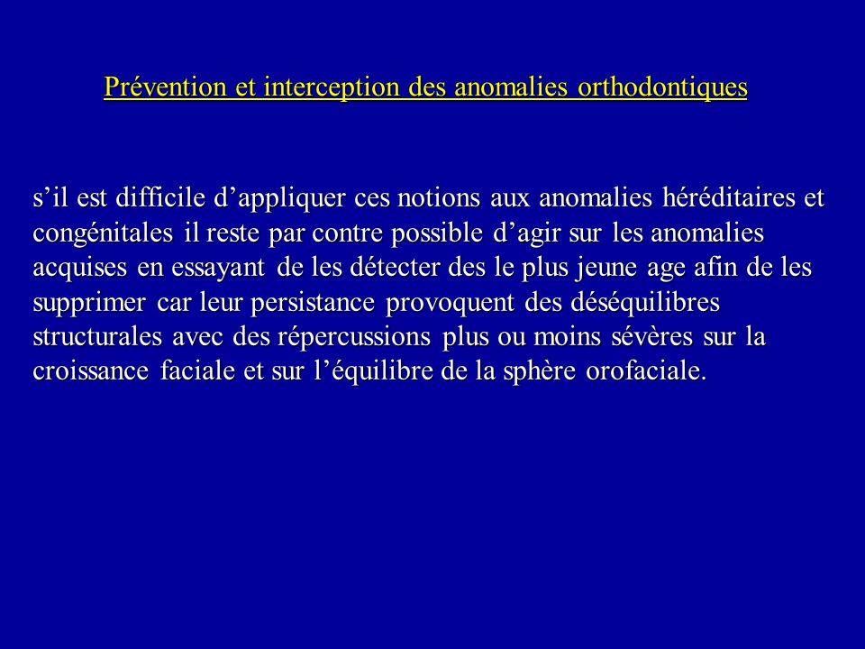 Prévention et interception des anomalies orthodontiques sil est difficile dappliquer ces notions aux anomalies héréditaires et congénitales il reste p
