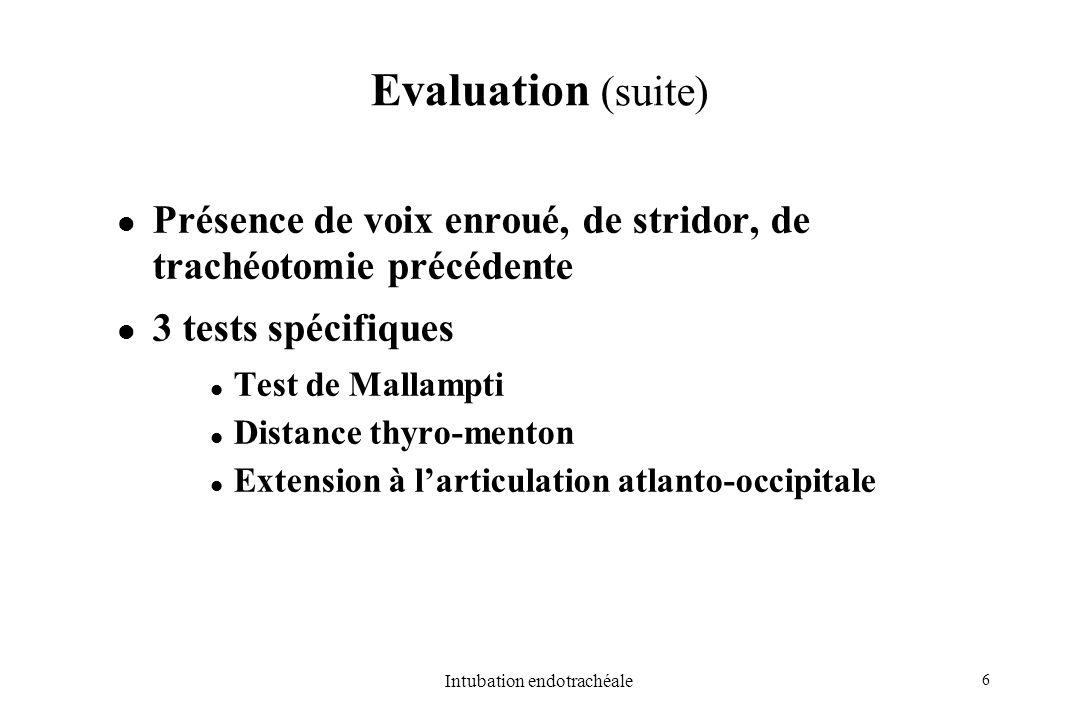 6 Intubation endotrachéale Evaluation (suite) Présence de voix enroué, de stridor, de trachéotomie précédente 3 tests spécifiques Test de Mallampti Di