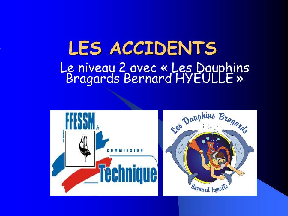 LES ACCIDENTS Le niveau 2 avec « Les Dauphins Bragards Bernard HYEULLE »