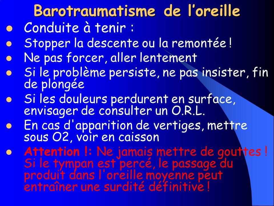 Barotraumatisme de loreille Cause: Quand le plongeur descend ou remonte,et si les trompes deustaches sont obstruées, un déséquilibre de la pression se créé entre lextérieur et loreille moyenne.