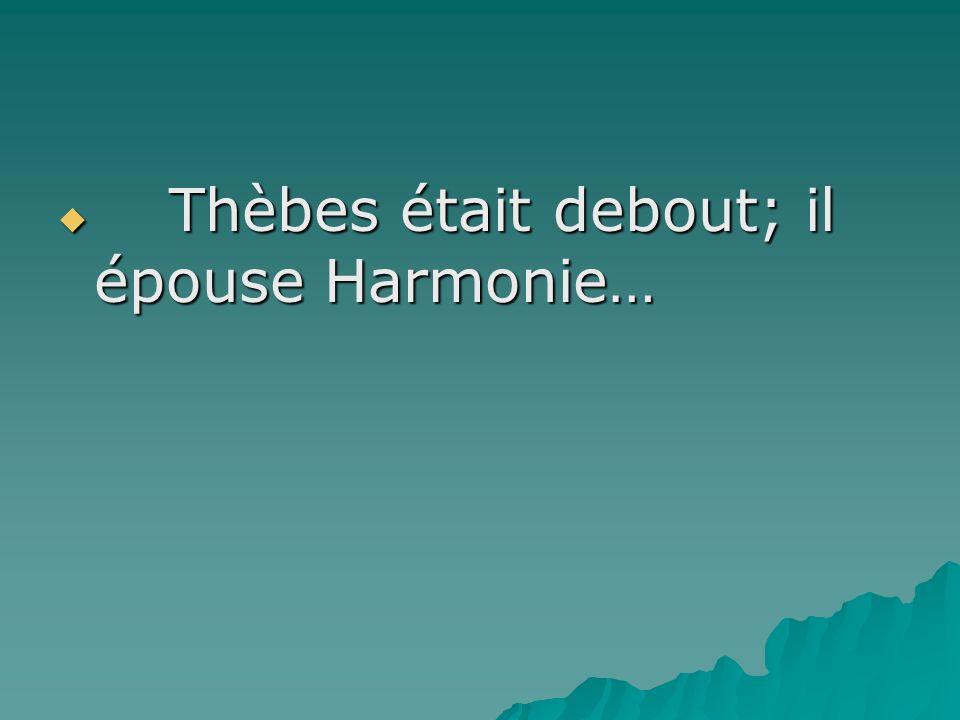 Thèbes était debout; il épouse Harmonie… Thèbes était debout; il épouse Harmonie…