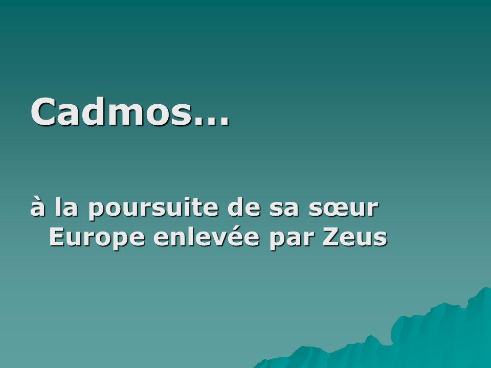 Cadmos… à la poursuite de sa sœur Europe enlevée par Zeus