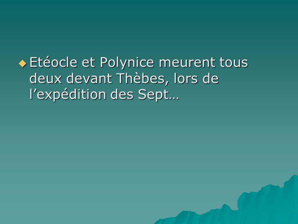 Etéocle et Polynice meurent tous deux devant Thèbes, lors de lexpédition des Sept… Etéocle et Polynice meurent tous deux devant Thèbes, lors de lexpéd