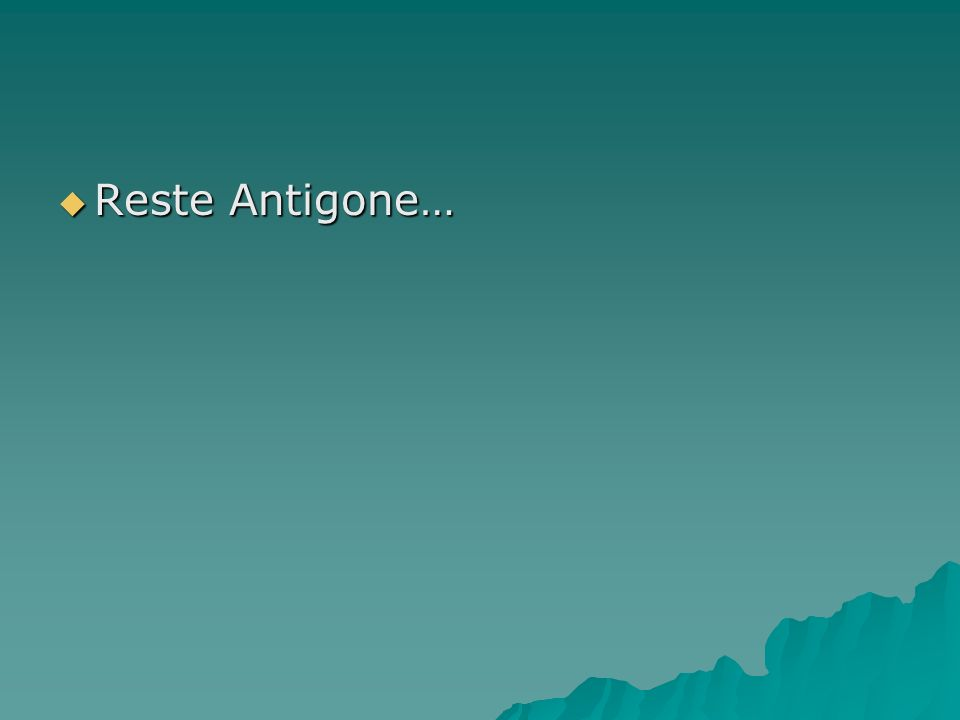 Reste Antigone… Reste Antigone…